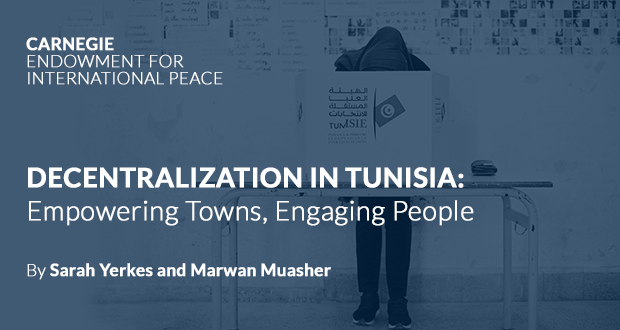 """Decentralization in Tunisia: Empowering Towns, Engaging People"" By Sarah Yerkes and Marwan Muasher"